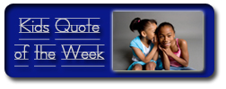Kids Quote of the Week